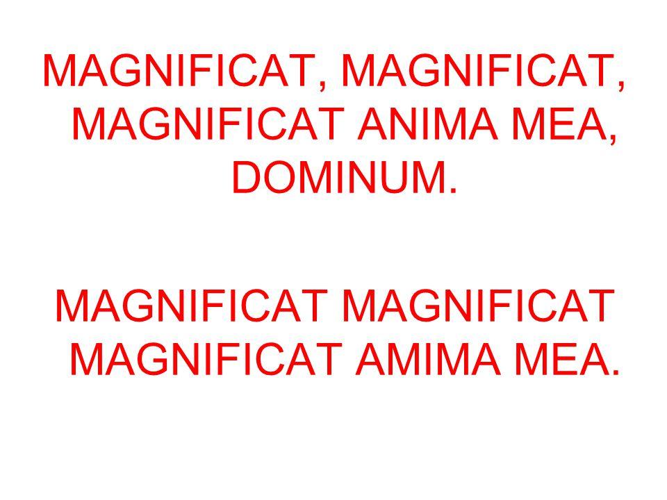 MAGNIFICAT, MAGNIFICAT, MAGNIFICAT ANIMA MEA, DOMINUM.