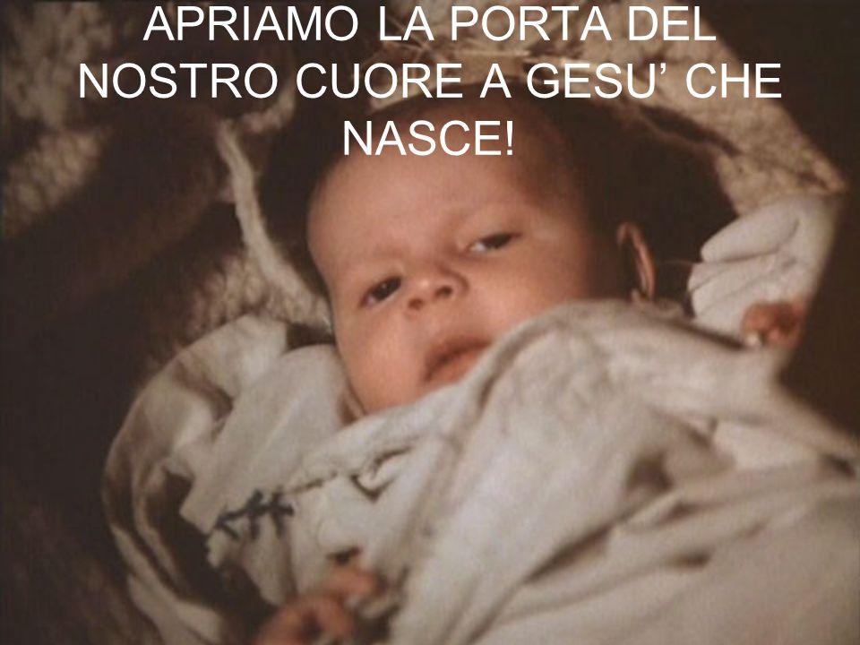 APRIAMO LA PORTA DEL NOSTRO CUORE A GESU' CHE NASCE!