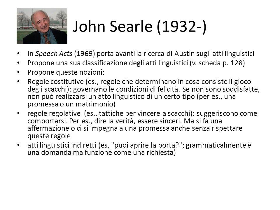 John Searle (1932-) In Speech Acts (1969) porta avanti la ricerca di Austin sugli atti linguistici.