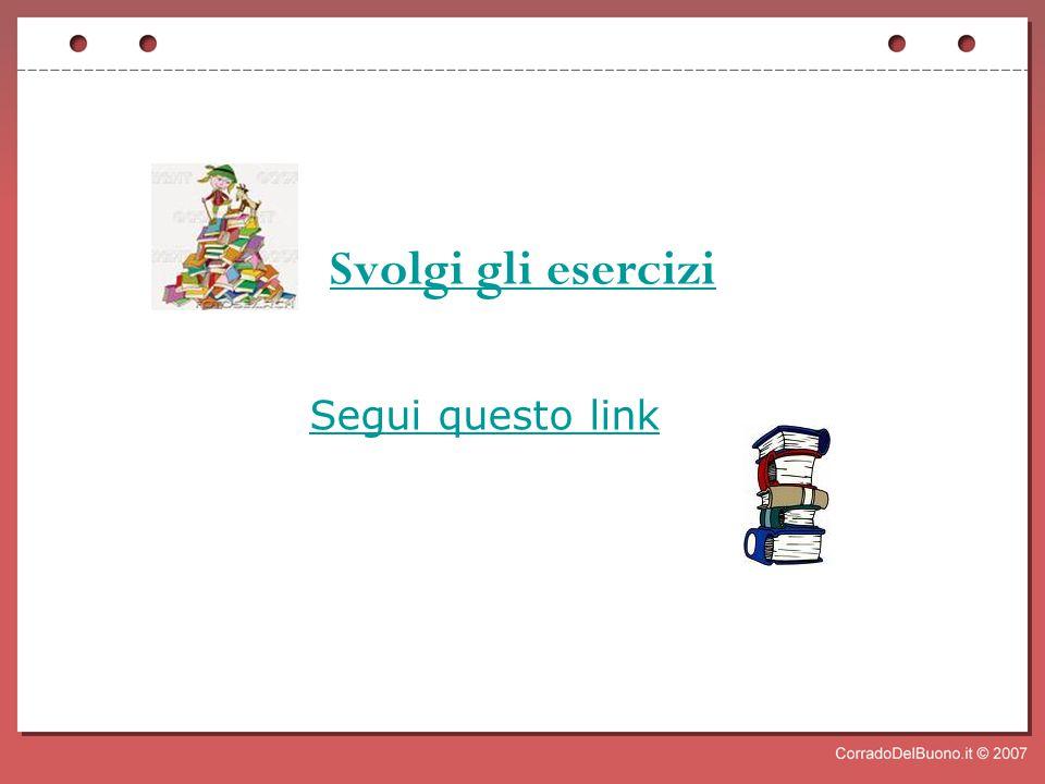 Svolgi gli esercizi Segui questo link