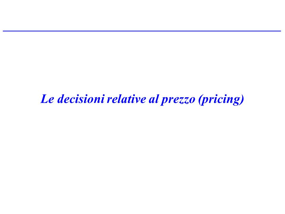 Le decisioni relative al prezzo (pricing)