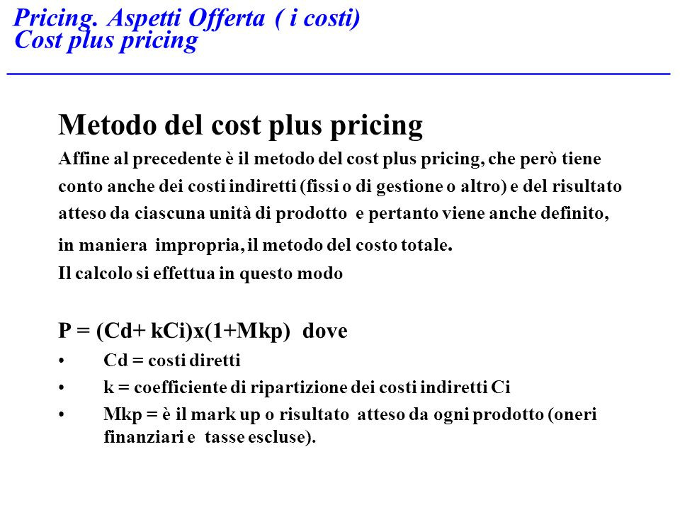 Pricing. Aspetti Offerta ( i costi) Cost plus pricing