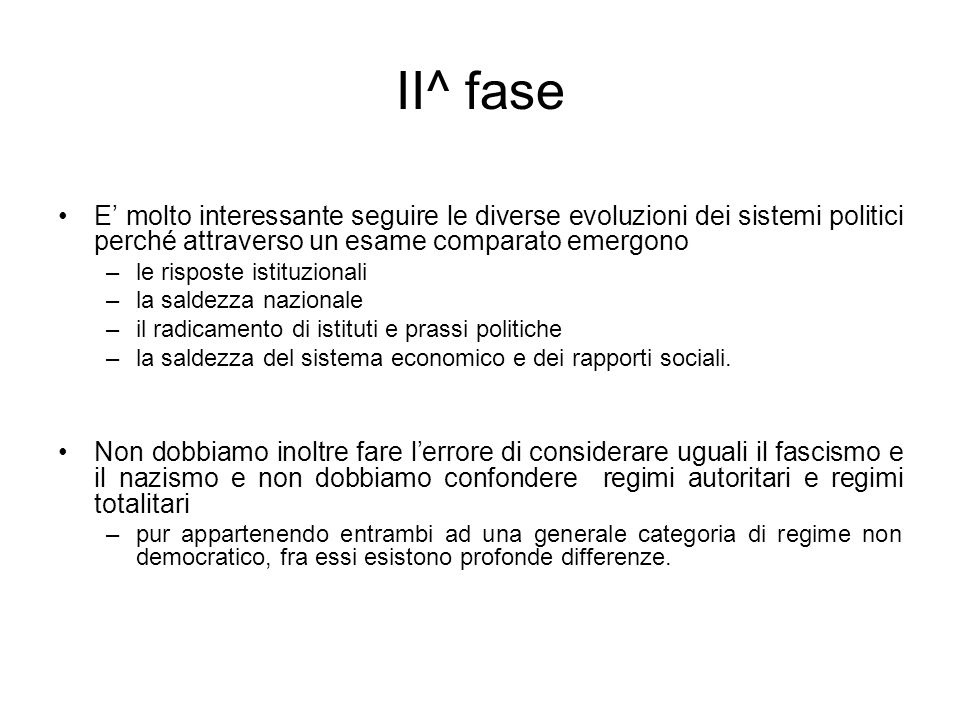 II^ fase E' molto interessante seguire le diverse evoluzioni dei sistemi politici perché attraverso un esame comparato emergono.