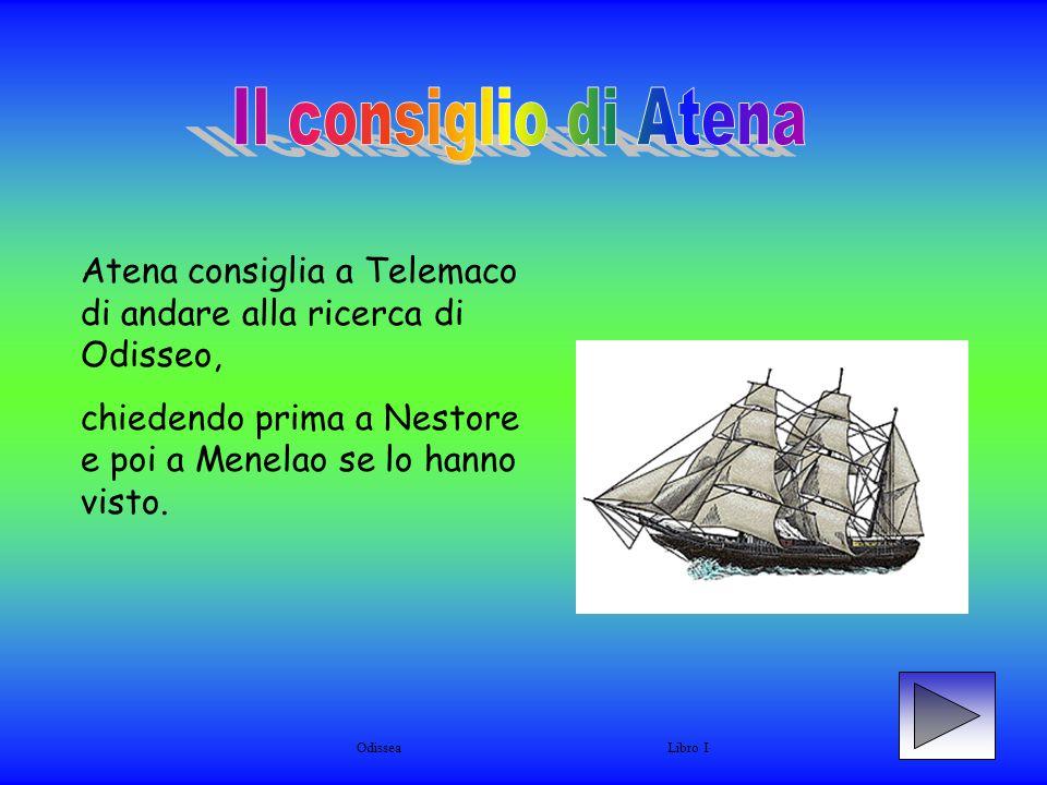 Il consiglio di Atena Atena consiglia a Telemaco di andare alla ricerca di Odisseo, chiedendo prima a Nestore e poi a Menelao se lo hanno visto.