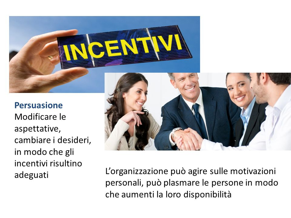 Persuasione Modificare le aspettative, cambiare i desideri, in modo che gli incentivi risultino adeguati.