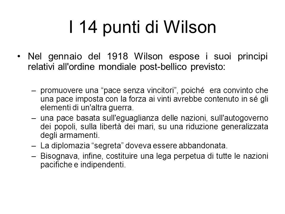 I 14 punti di Wilson Nel gennaio del 1918 Wilson espose i suoi principi relativi all ordine mondiale post-bellico previsto: