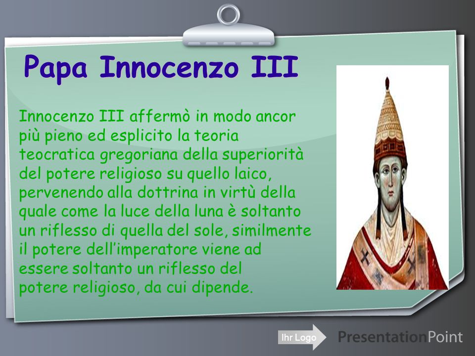 Papa Innocenzo III Innocenzo III affermò in modo ancor