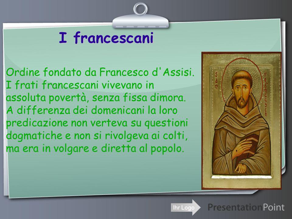 I francescani Ordine fondato da Francesco d Assisi.