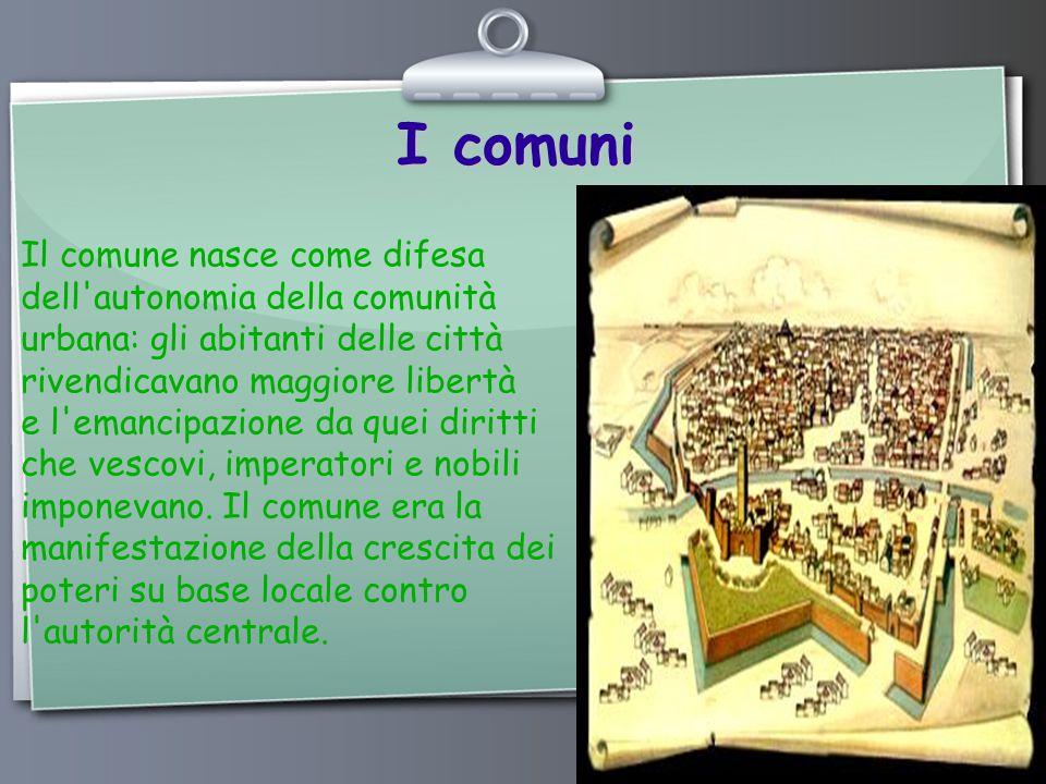 I comuni Il comune nasce come difesa dell autonomia della comunità