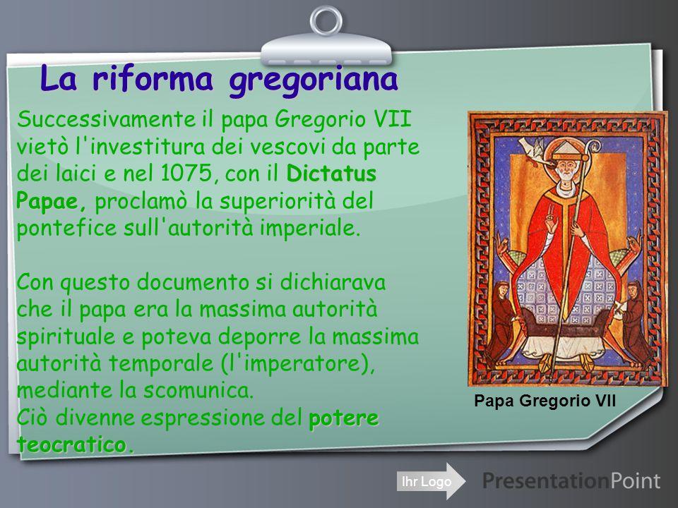 La riforma gregoriana Successivamente il papa Gregorio VII