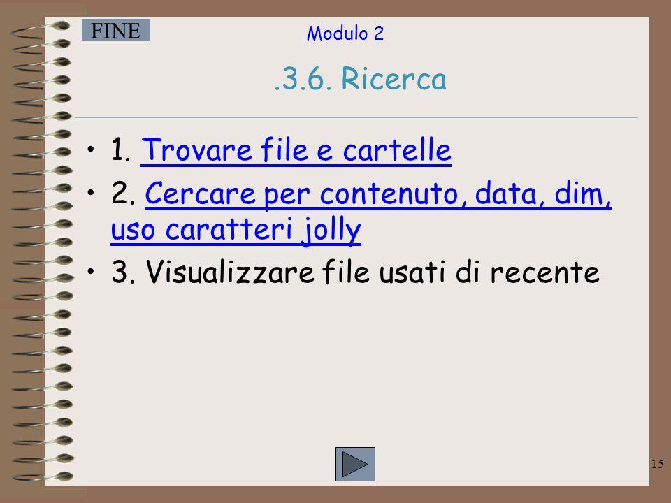 .3.6. Ricerca 1. Trovare file e cartelle. 2. Cercare per contenuto, data, dim, uso caratteri jolly.