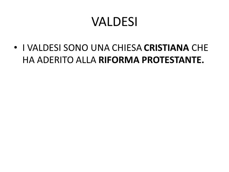 VALDESI I VALDESI SONO UNA CHIESA CRISTIANA CHE HA ADERITO ALLA RIFORMA PROTESTANTE.