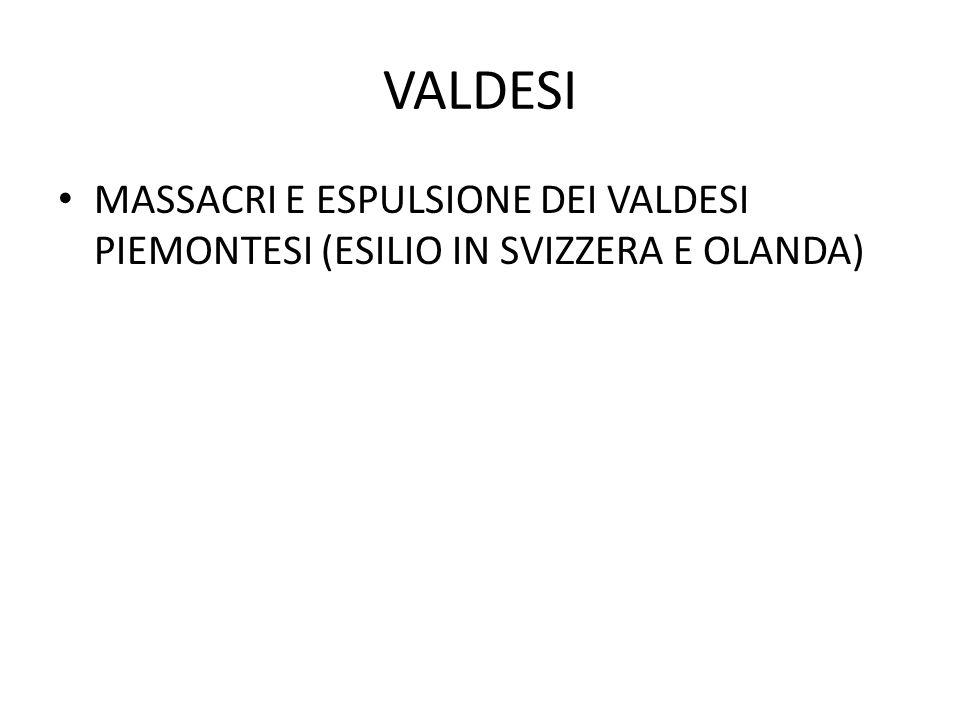 VALDESI MASSACRI E ESPULSIONE DEI VALDESI PIEMONTESI (ESILIO IN SVIZZERA E OLANDA)