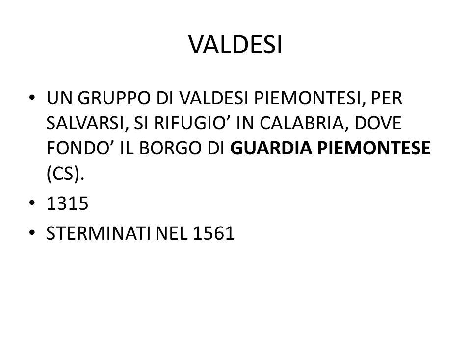 VALDESI UN GRUPPO DI VALDESI PIEMONTESI, PER SALVARSI, SI RIFUGIO' IN CALABRIA, DOVE FONDO' IL BORGO DI GUARDIA PIEMONTESE (CS).
