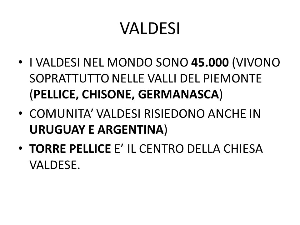 VALDESI I VALDESI NEL MONDO SONO 45.000 (VIVONO SOPRATTUTTO NELLE VALLI DEL PIEMONTE (PELLICE, CHISONE, GERMANASCA)