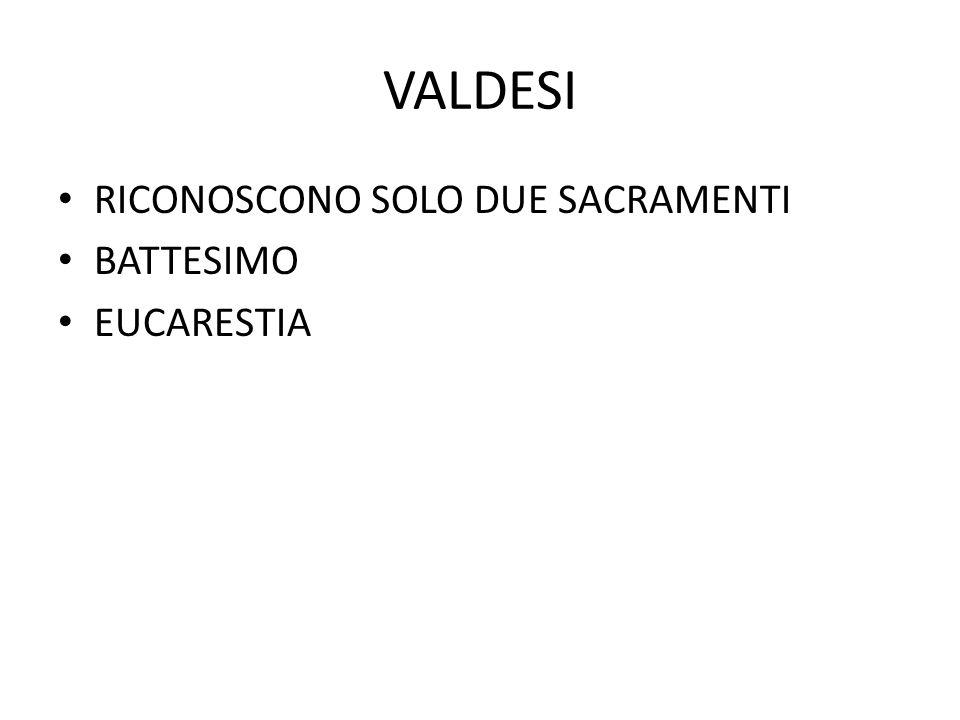 VALDESI RICONOSCONO SOLO DUE SACRAMENTI BATTESIMO EUCARESTIA