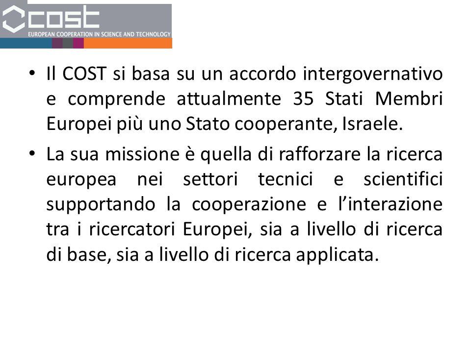 Il COST si basa su un accordo intergovernativo e comprende attualmente 35 Stati Membri Europei più uno Stato cooperante, Israele.