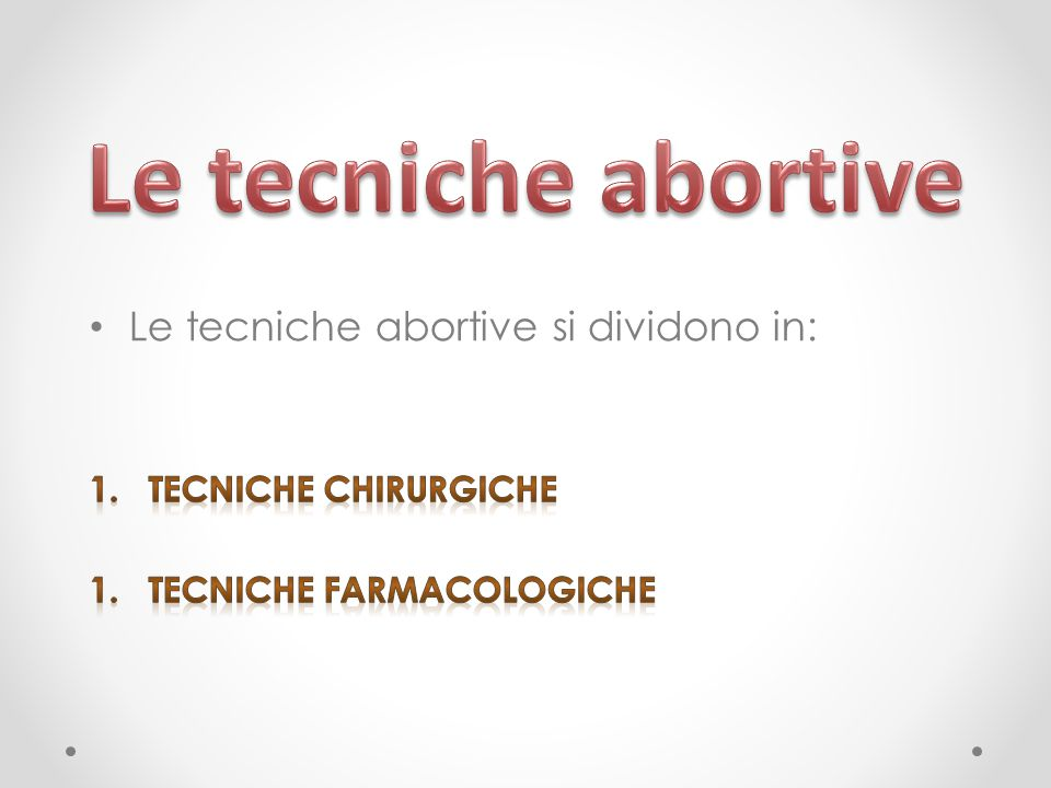 Le tecniche abortive Le tecniche abortive si dividono in:
