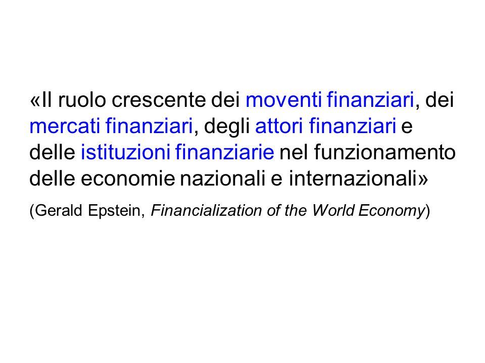 «Il ruolo crescente dei moventi finanziari, dei mercati finanziari, degli attori finanziari e delle istituzioni finanziarie nel funzionamento delle economie nazionali e internazionali»