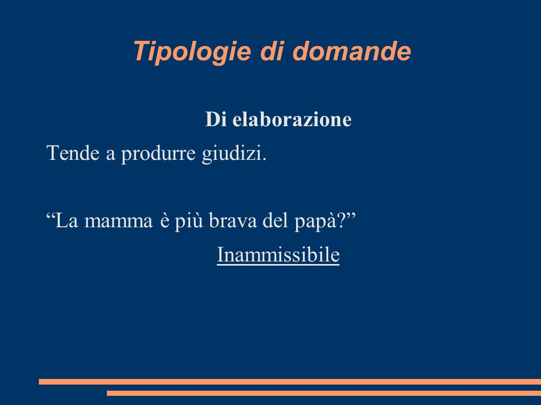 Tipologie di domande Di elaborazione Tende a produrre giudizi.