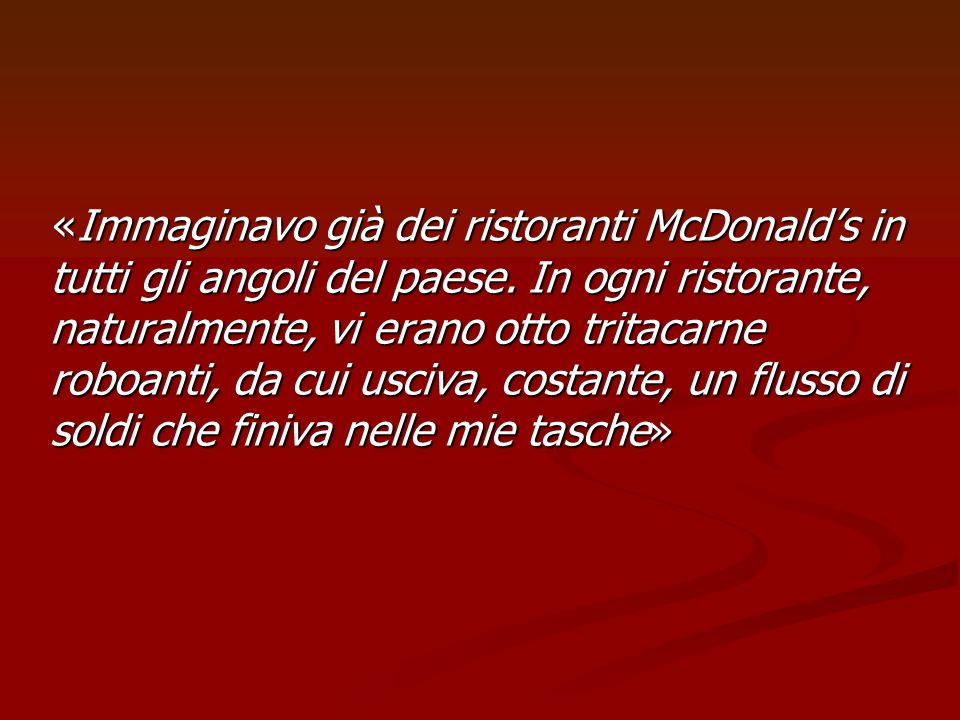 «Immaginavo già dei ristoranti McDonald's in tutti gli angoli del paese.