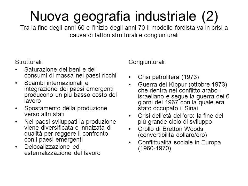 Nuova geografia industriale (2) Tra la fine degli anni 60 e l'inizio degli anni 70 il modello fordista va in crisi a causa di fattori strutturali e congiunturali