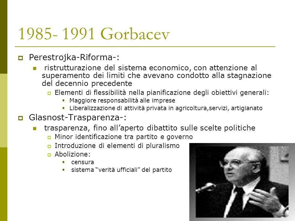 1985- 1991 Gorbacev Perestrojka-Riforma-: Glasnost-Trasparenza-:
