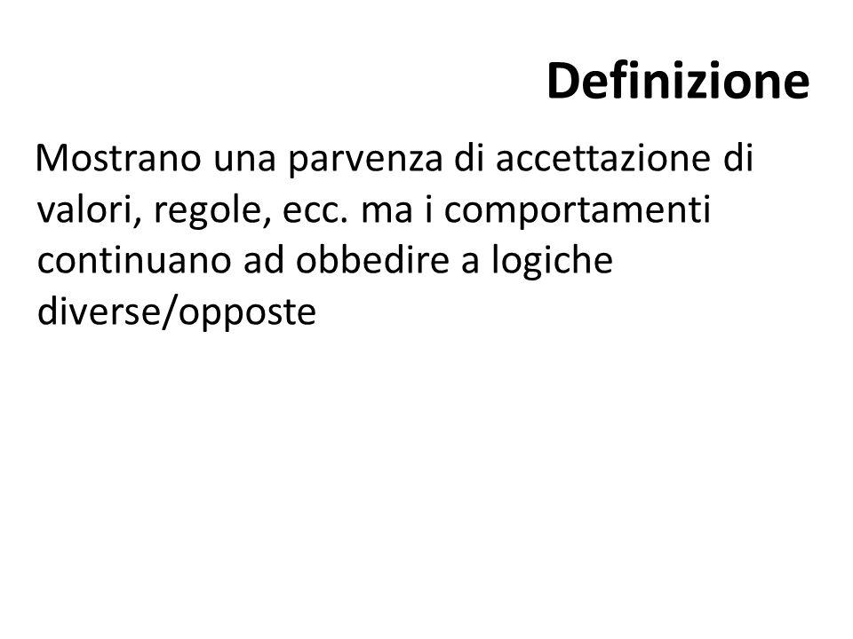 Definizione Mostrano una parvenza di accettazione di valori, regole, ecc.