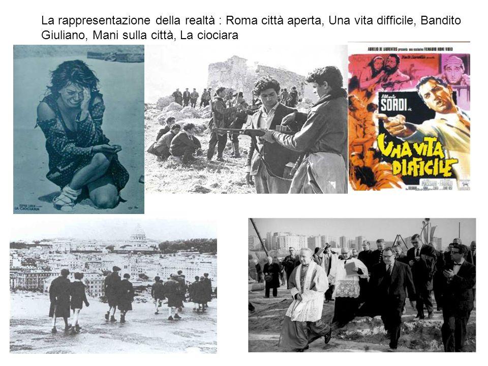 La rappresentazione della realtà : Roma città aperta, Una vita difficile, Bandito Giuliano, Mani sulla città, La ciociara