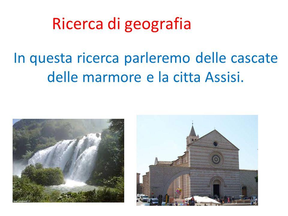 Ricerca di geografia In questa ricerca parleremo delle cascate delle marmore e la citta Assisi.
