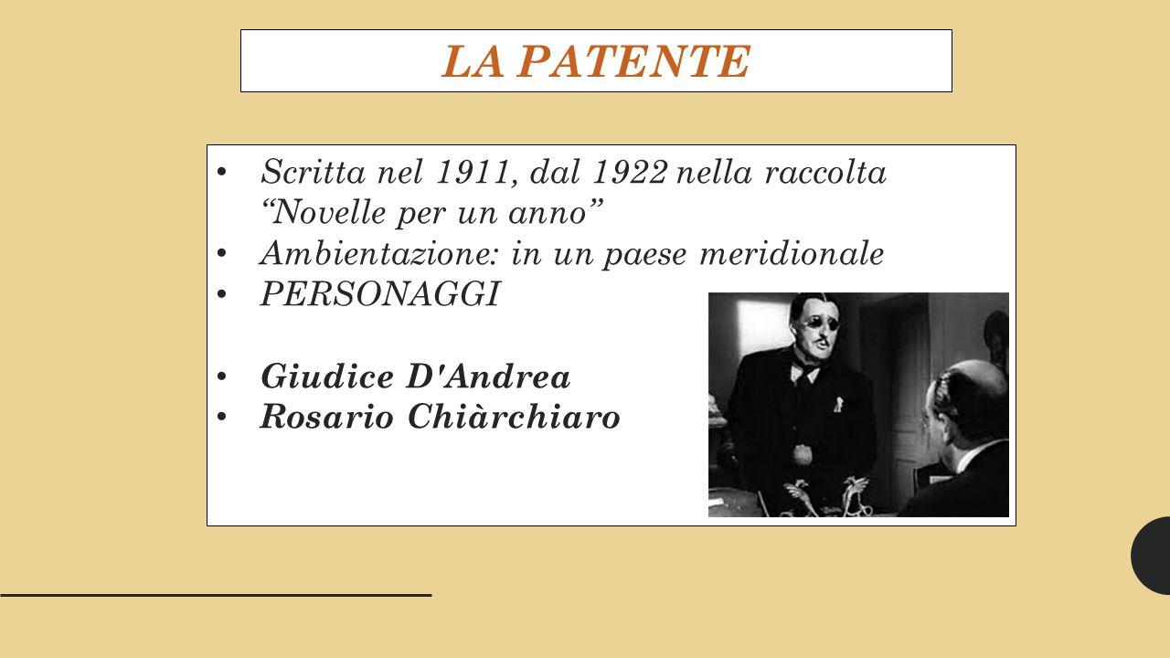 LA PATENTE Scritta nel 1911, dal 1922 nella raccolta Novelle per un anno Ambientazione: in un paese meridionale.