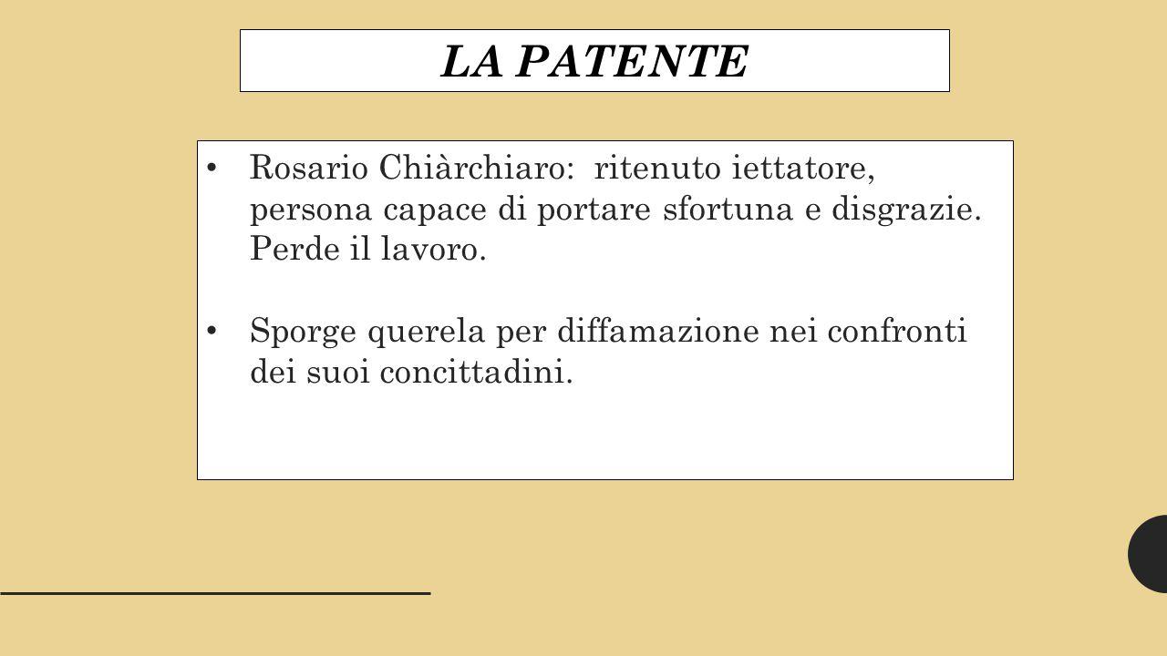 LA PATENTE Rosario Chiàrchiaro: ritenuto iettatore, persona capace di portare sfortuna e disgrazie. Perde il lavoro.