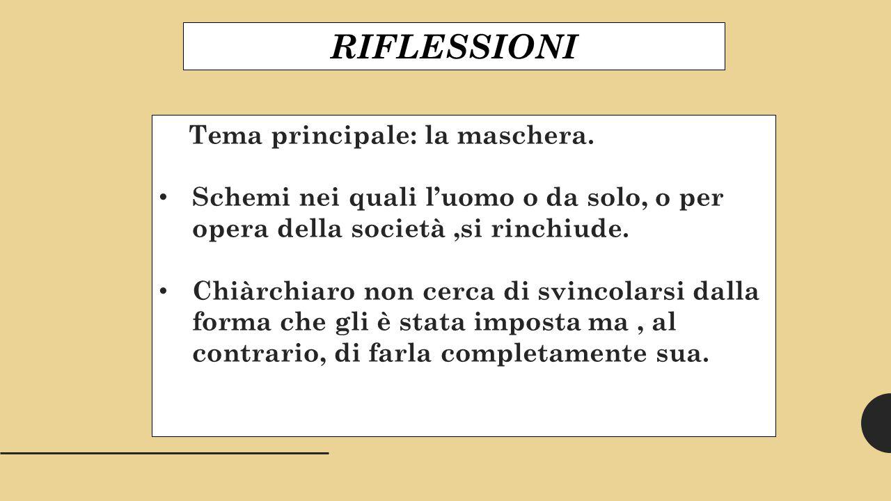 RIFLESSIONI Tema principale: la maschera.