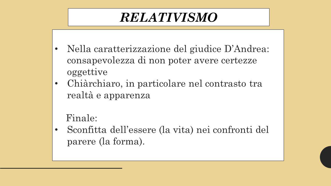 RELATIVISMO Nella caratterizzazione del giudice D'Andrea: consapevolezza di non poter avere certezze oggettive.