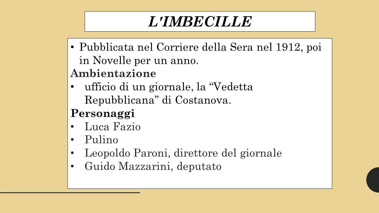 L IMBECILLE Pubblicata nel Corriere della Sera nel 1912, poi in Novelle per un anno. Ambientazione.