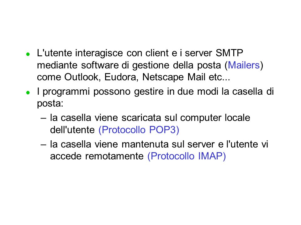 L utente interagisce con client e i server SMTP mediante software di gestione della posta (Mailers) come Outlook, Eudora, Netscape Mail etc...