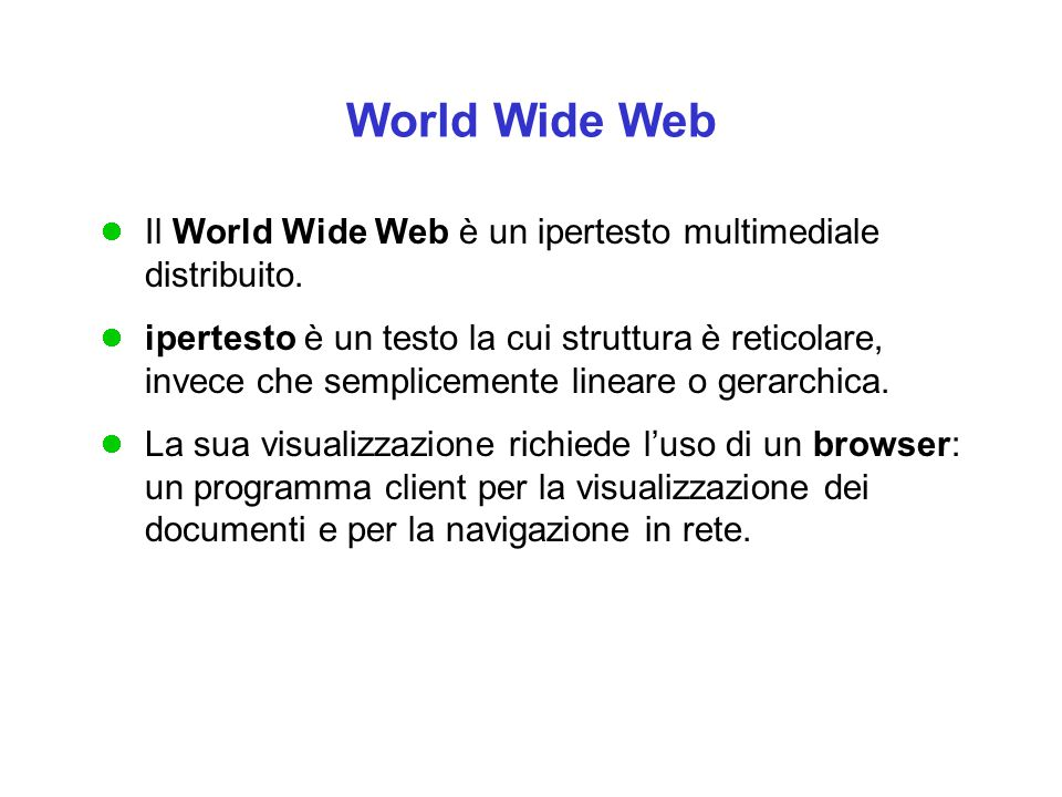 World Wide Web Il World Wide Web è un ipertesto multimediale distribuito.