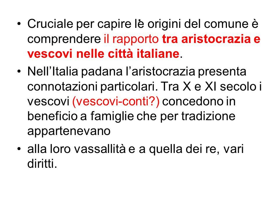 . Cruciale per capire le origini del comune è comprendere il rapporto tra aristocrazia e vescovi nelle città italiane.