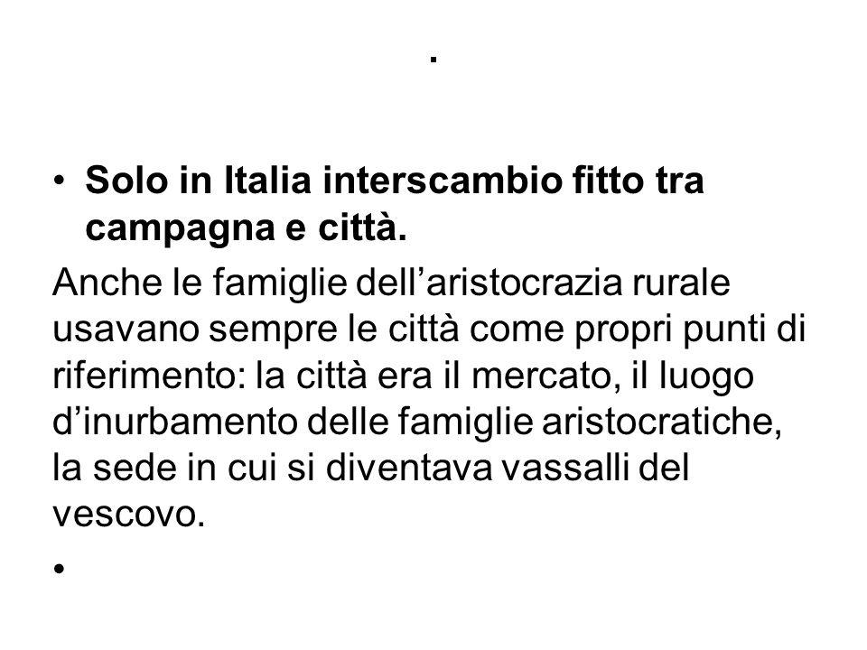. Solo in Italia interscambio fitto tra campagna e città.