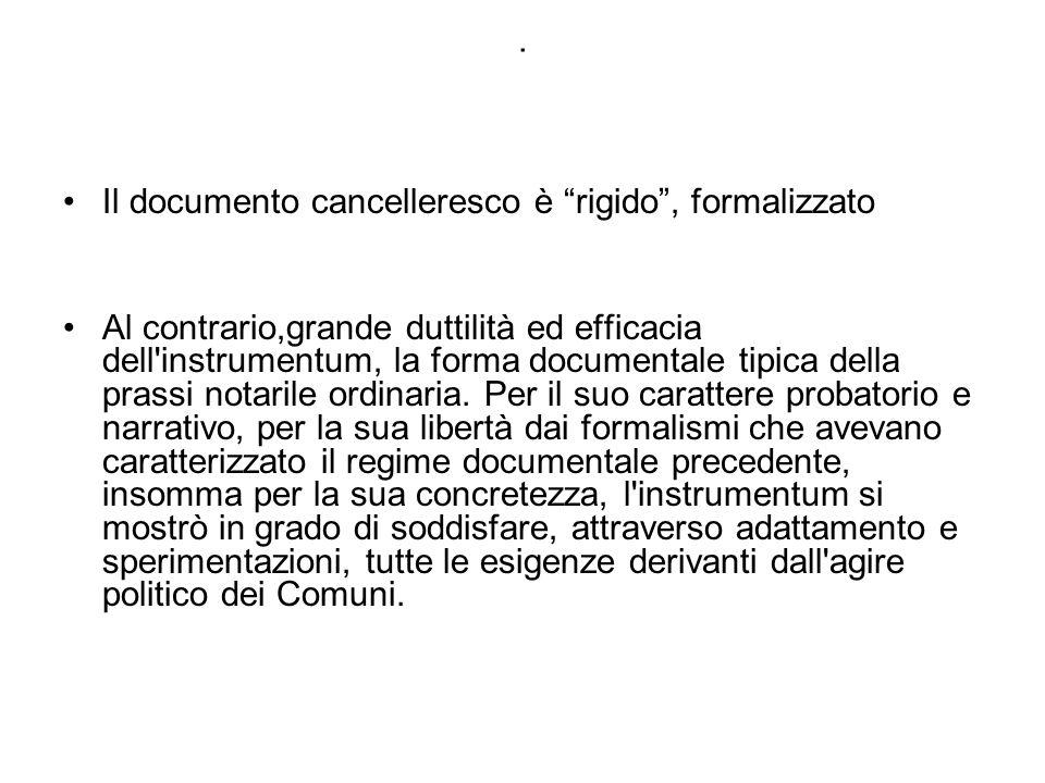 . Il documento cancelleresco è rigido , formalizzato.