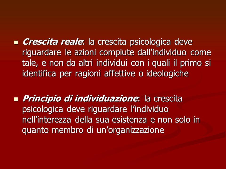 Crescita reale: la crescita psicologica deve riguardare le azioni compiute dall'individuo come tale, e non da altri individui con i quali il primo si identifica per ragioni affettive o ideologiche