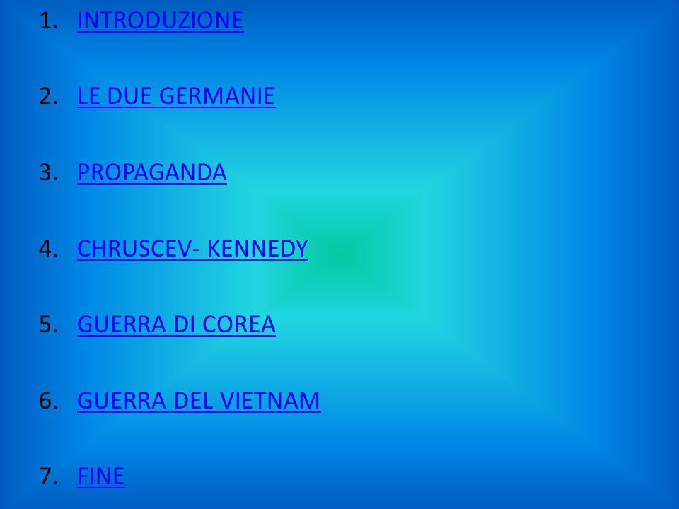 INTRODUZIONE LE DUE GERMANIE PROPAGANDA CHRUSCEV- KENNEDY GUERRA DI COREA GUERRA DEL VIETNAM FINE