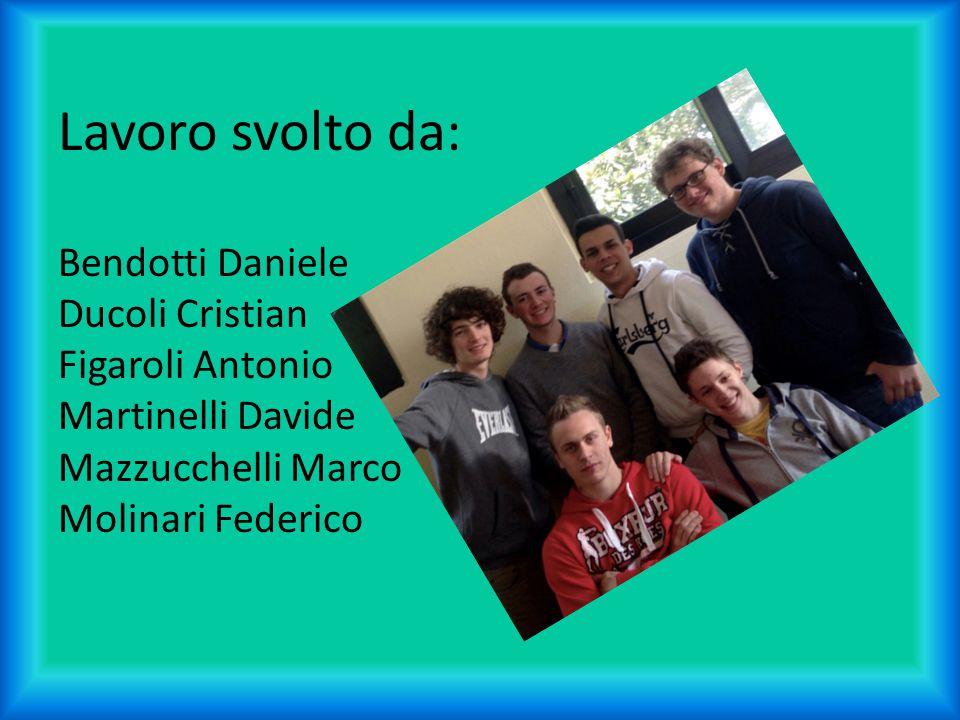 Lavoro svolto da: Bendotti Daniele Ducoli Cristian Figaroli Antonio Martinelli Davide Mazzucchelli Marco Molinari Federico