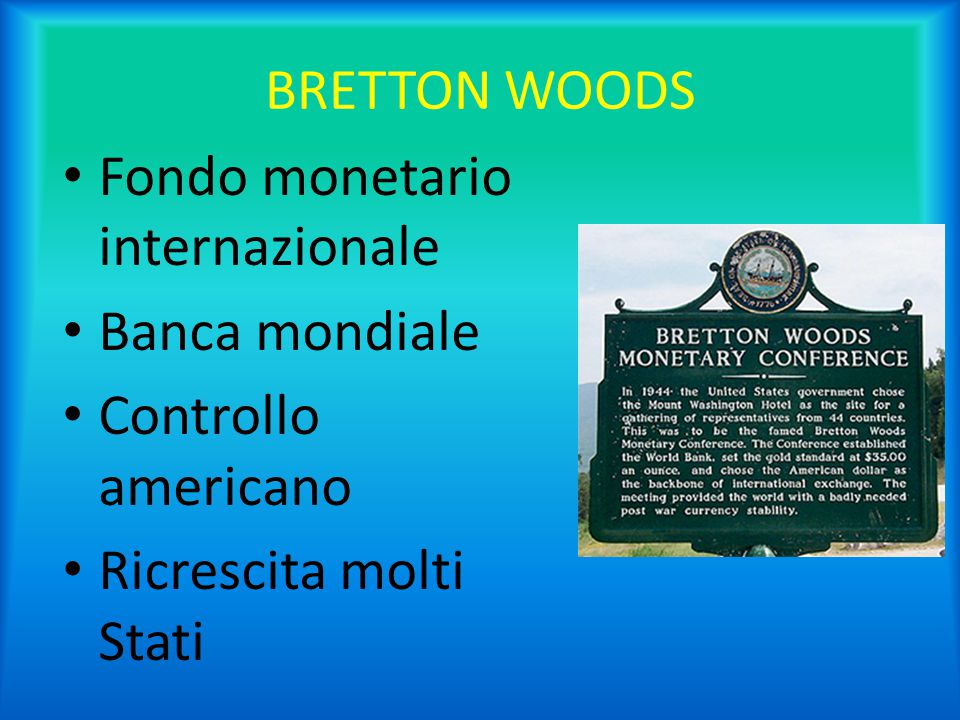 BRETTON WOODS Fondo monetario internazionale. Banca mondiale.