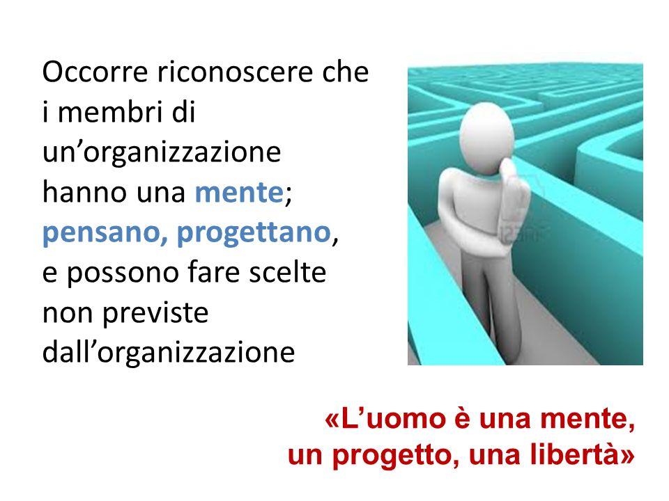 Occorre riconoscere che i membri di un'organizzazione hanno una mente; pensano, progettano, e possono fare scelte non previste dall'organizzazione
