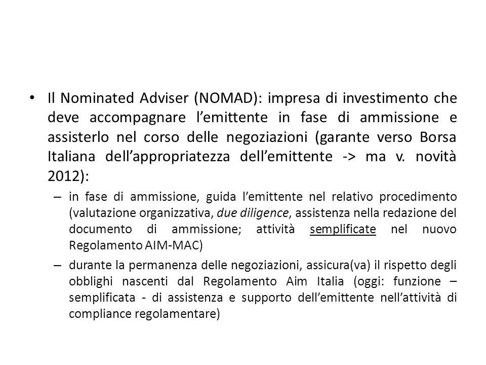 Il Nominated Adviser (NOMAD): impresa di investimento che deve accompagnare l'emittente in fase di ammissione e assisterlo nel corso delle negoziazioni (garante verso Borsa Italiana dell'appropriatezza dell'emittente -> ma v. novità 2012):