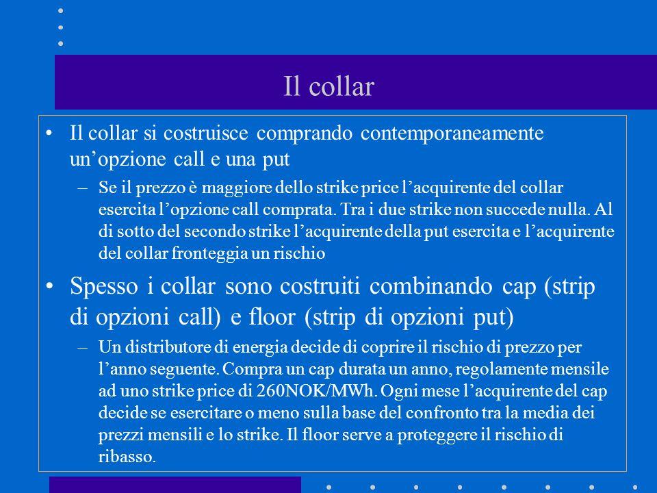 Il collar Il collar si costruisce comprando contemporaneamente un'opzione call e una put.