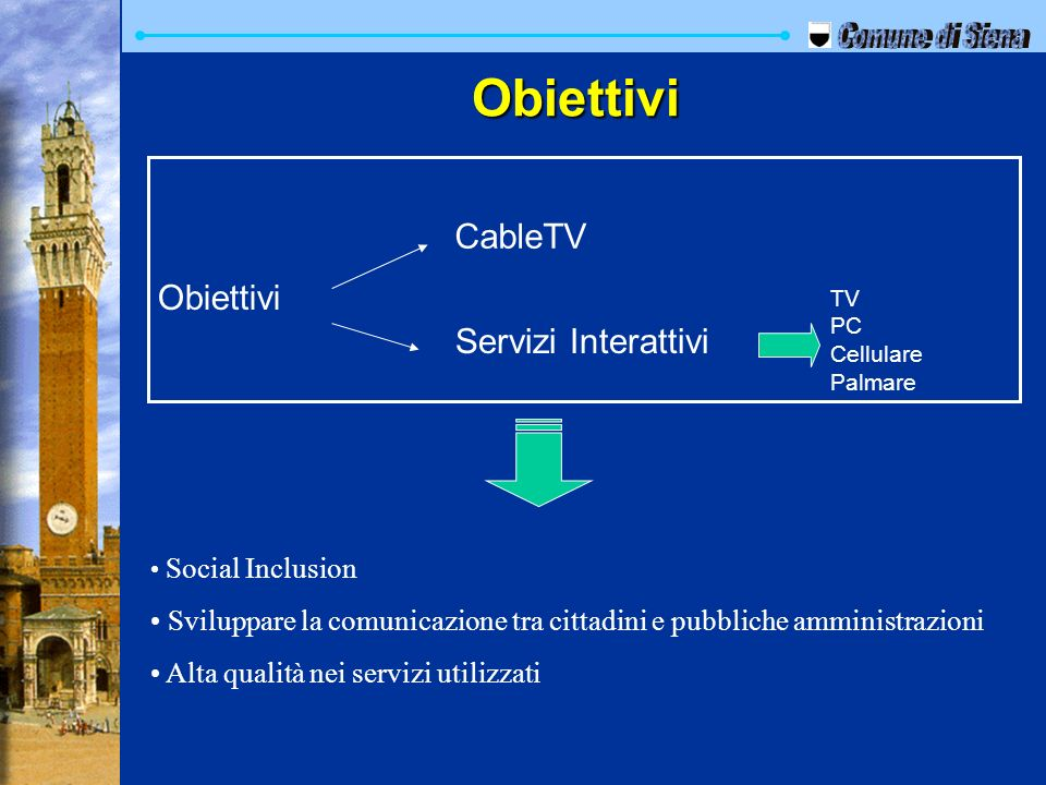 Comune di Siena Obiettivi CableTV Obiettivi Servizi Interattivi