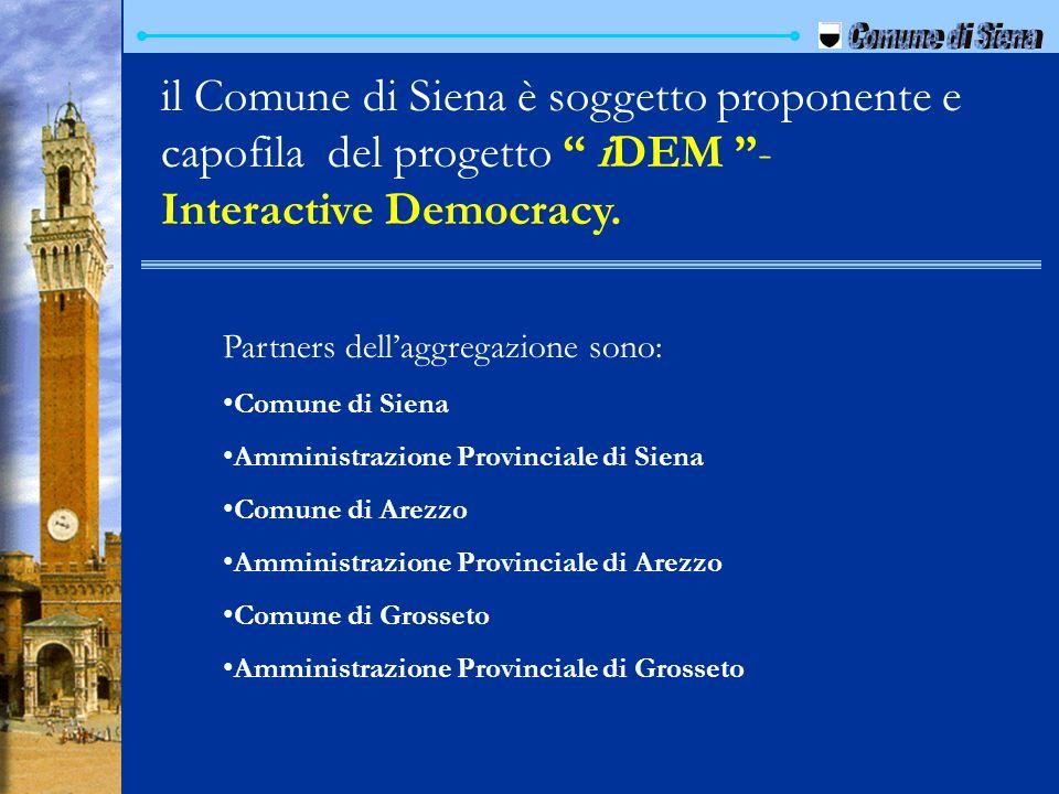 Comune di Siena il Comune di Siena è soggetto proponente e capofila del progetto iDEM - Interactive Democracy.