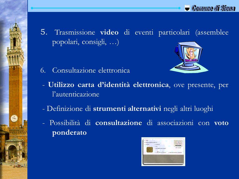Comune di Siena Trasmissione video di eventi particolari (assemblee popolari, consigli, …) Consultazione elettronica.